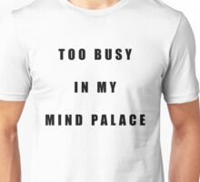 Sherlock Too busy in my mind palace Unisex T-Shirt