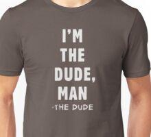 I'm the dude, man - the dude Unisex T-Shirt