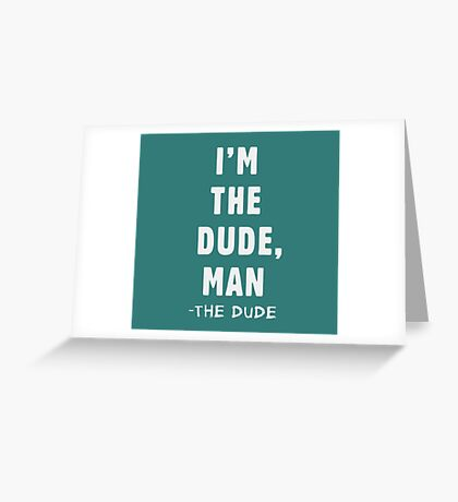 I'm the dude, man - the dude Greeting Card