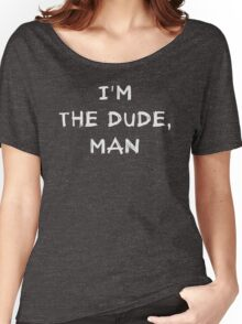 I'm the dude, man - the dude Women's Relaxed Fit T-Shirt