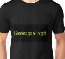 Gamers go all night Unisex T-Shirt
