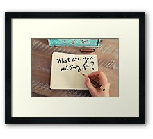 Motivational concept with handwritten text WHAT ARE YOU WAITING FOR? Framed Print