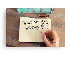 Motivational concept with handwritten text WHAT ARE YOU WAITING FOR? Canvas Print