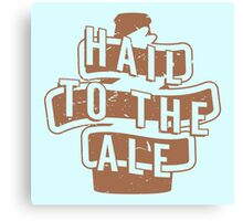 Hail to the Ale - Beer Saying Canvas Print