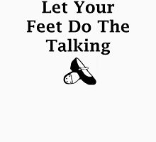 Let Your Feet Do The Talking Unisex T-Shirt