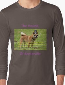 The Hound of Banterville Long Sleeve T-Shirt