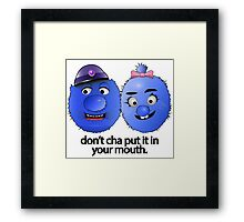 Don't Cha Put It In Your Mouth! Framed Print