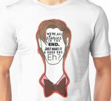 """We're all stories in the end."" - Eleventh Doctor Unisex T-Shirt"