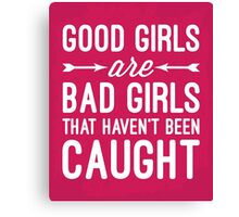 Good Girls Funny Quote Canvas Print