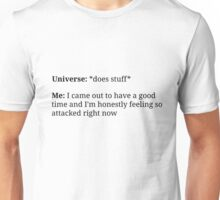 I came out to have a good time (and I'm honestly feeling SO attacked right now) Unisex T-Shirt