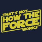 That's Not How the Force Works by thebuggalo