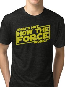 That's Not How the Force Works Tri-blend T-Shirt