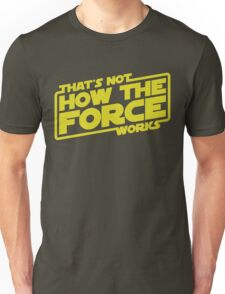 That's Not How the Force Works Unisex T-Shirt
