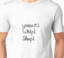 Yeet! Whip! Sleep! Unisex T-Shirt