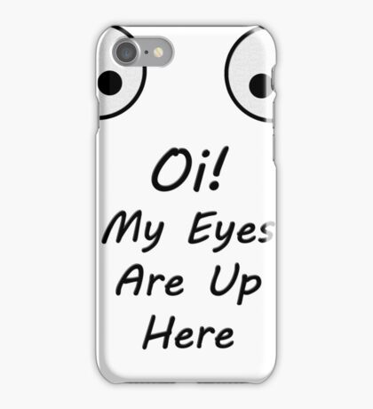 My Eyes Are Up Here! iPhone Case/Skin