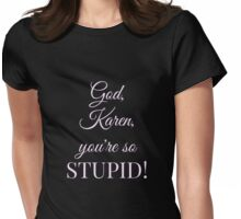 God Karen You're So Stupid! Womens Fitted T-Shirt