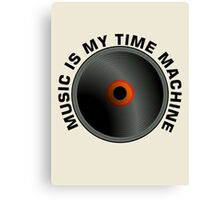 Music Is My Time Machine  Canvas Print