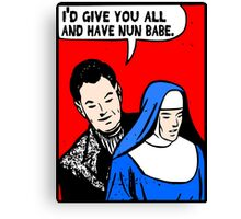 I'd Give You All and Have Nun Canvas Print
