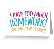 I HAVE TOO MUCH HOMEWORK! (what movie should I watch?) Greeting Card