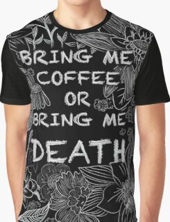 Bring Me Coffee  Graphic T-Shirt