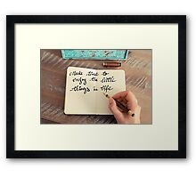 Motivational concept with handwritten text MAKE TIME TO ENJOY THE LITTLE THINGS IN LIFE Framed Print