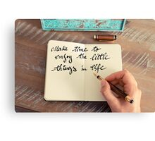 Motivational concept with handwritten text MAKE TIME TO ENJOY THE LITTLE THINGS IN LIFE Canvas Print