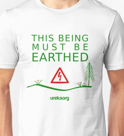 THIS BEING MUST BE EARTHED Unisex T-Shirt
