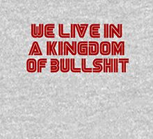 We live in a kingdom of bullshit Unisex T-Shirt