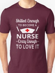 Skilled Enough To Become A Nurse Crazy Enough To Love It T-Shirt