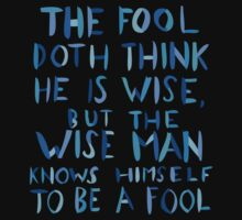 The Fool Doth Think He is Wise by teecup