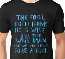 The Fool Doth Think He is Wise Unisex T-Shirt
