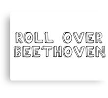 Roll Over Beethoven Rock And Roll Music Canvas Print