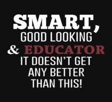 Smart, Good Looking & Educator It Doesn't Get Any Better Than This! - Tshirts & Accessories by morearts