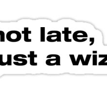 A wizard is never late Sticker