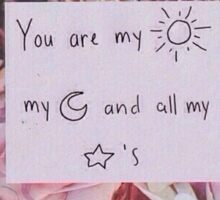 You are my sun, my Moon, and all of my Stars - Quote Sticker