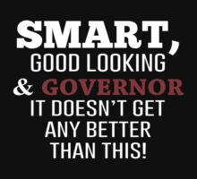 Smart, Good Looking & Governor It Doesn't Get Any Better Than This! - Tshirts & Accessories by morearts