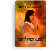 Don't look away. Don't even blink (Doctor Who) Canvas Print