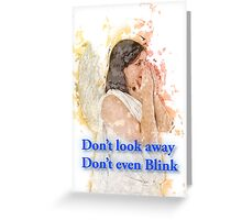 Don't look away. Don't even blink (Doctor Who) Greeting Card