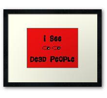 I See Dead People Framed Print
