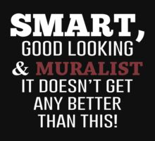 Smart, Good Looking & Muralist It Doesn't Get Any Better Than This! - Tshirts & Accessories by morearts