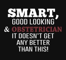 Smart, Good Looking & Obstetrician It Doesn't Get Any Better Than This! - Tshirts & Accessories by morearts