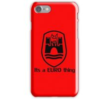 Its a Euro Thing iPhone Case/Skin