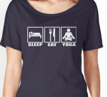 Eat Sleep and Yoga Women's Relaxed Fit T-Shirt