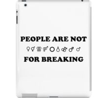 People Are Not For Breaking - Gender&Sexuality iPad Case/Skin