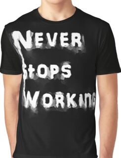 Never Stops Working  Graphic T-Shirt