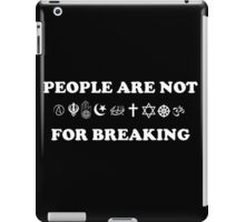 People Are Not For Breaking - Faith&Religion iPad Case/Skin