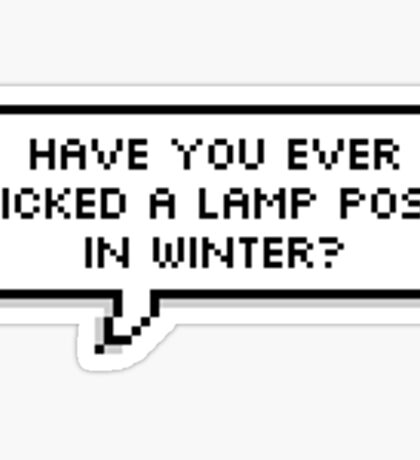 Have You Ever Licked a Lamp Post in Winter? Sticker