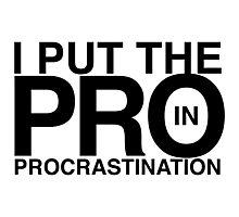 I Put The PRO In PROcrastination Photographic Print