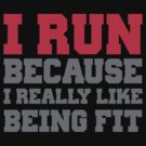 I Run Because I Really Like Being Fit by CarbonClothing