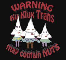 warning , ku klux trans , may contain nuts ! by gruntpig
